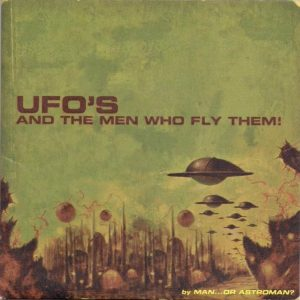 man-or-astroman-ufos-and-the-men-who-fly-them